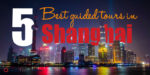 Overview of the 5 Best Guided Tours around Shanghai (on a budget)