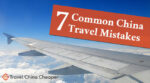 7 common China travel mistakes