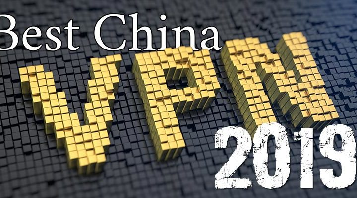 Best VPN for China in 2019