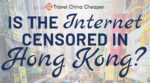 Is the internet censored in Hong Kong?