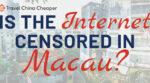 Is the internet censored in Macau?