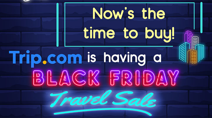 Black Friday promotions from Trip.com and more!
