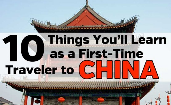 10 Things You'll Learn as a First-Time Traveler to China