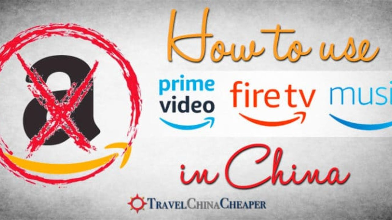 How to Use Amazon in China (Prime Video, Prime Music & even