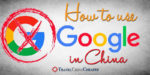 How to Use Google in China when Google is blocked