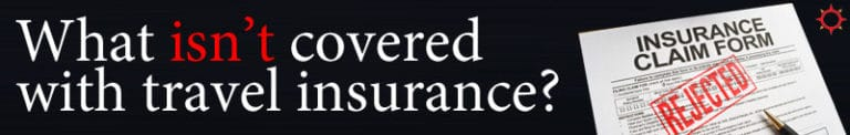 What isn't covered with travel insurance?
